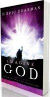 H Eric Fearman - Imagine God