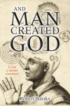 Robert Banks - And Man Created God