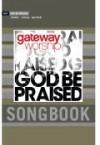 Gateway Worship - God Be Praised Songbook
