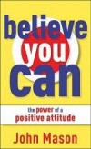 John Mason - Believe You Can - The Power Of A Positive Attitude