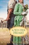 Karen Witemeyer - To Win Her Heart