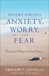 Gregory L Jantz, & Ann McMurray - Overcoming Anxiety, Worry, And Fear