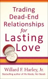 Willard F Harley - Trading Dead-End Relationships For Lasting Love