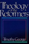 Timothy George - Theology of the Reformers