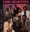 True Believers - Time Ain't Long