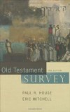 Paul R. House, Eric Mitchell - Old Testament Survey