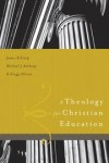James Estep, Michael Anthony, Greg Allison - A Theology for Christian Education