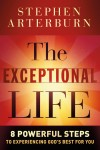 Stephen Arterburn - The Exceptional Life