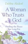 Debbie Alsdorf - A Woman Who Trusts God