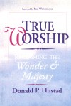 Donald P. Hustad, Don Hustad - True Worship: Reclaiming the Wonder & Majesty