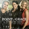 Point Of Grace - Turn Up The Music