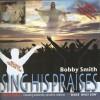 Bobby Smith - Sing His Praises