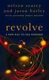 Nelson Searcy, & Jason Hatley - Revolve: A New Way To See Worship