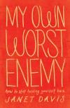 Janet Davis - My Own Worst Enemy