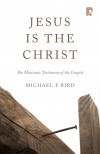 Michael F Bird - Jesus Is The Christ