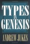 Andrew Jukes - Types in Genesis