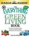 Diane Gow McDilda - The Everything Green Living Book: Transform Your Lifestyle--Easy Ways to Conserve Energy, Protect Your Family's Health, and Help Save the Environment