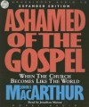 John F MacArthur - Ashamed of the Gospel