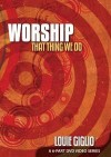 Louie Giglio - Worship: That Thing We Do