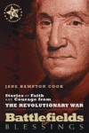 Jane Hampton Cook - Battlefields & Blessings: Stories of Faith and Courage from the Revolutionary War
