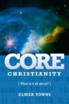 Elmer Towns - Core Christianity