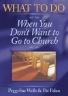 Peggysue Wells (Editor), Pat Palau (Editor) - What To Do When You Don't Want To Go To Church