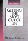 Spiros Zodhiates - Getting the Most Out of Life: 1 Corinthians 3