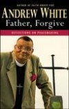 Andrew White - Father Forgive
