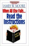 James W Moore - When all else fails-- read the instructions