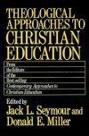 Jack L Seymour and Donald E Miller - Theological approaches to Christian education