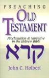 John C Holbert - Preaching Old Testament