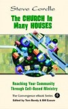 Steve Cordle - The Church in Many Houses: Reaching Your Community Through Cell-Based Ministry