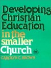 Carolyn C Brown - Developing Christian education in the smaller church