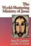 Anne B Crumpler & John O Gooch - The world-shattering ministry of Jesus