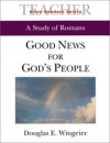 Douglas E. Wingein - Good News for Gods People: A Study of Romans