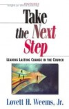 Lovett H Weems - Take the Next Step: Leading Lasting Change in the Church