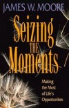 James W Moore - Seizing the Moments