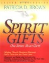 Patricia D Brown - Spirit Gifts Leader's Resources