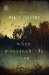 Billy Coffey - When Mockingbirds Sing