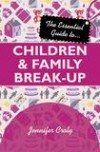 Jennifer Croly - The Essential Guide To Children And Family Break-Up