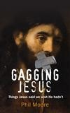 Phil Moore - Gagging Jesus: Things Jesus Said We Wish He Hadn't
