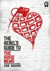 Cris Rogers - The Rebel's Guide To: The Good News
