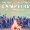 Rend Collective Experiment - Campfire: Worship & Community Reimagined