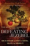 Jennifer LeClaire - The Spiritual Warrior's Guide To Defeating Jezebel