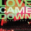 Cornerstone J C - Love Came Down