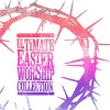 Various - Ultimate Easter Worship Collection