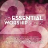 25 Essential Worship Songs - 25 Essential Worship Songs