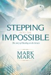 Mark Marx - Stepping Into The Impossible