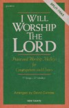 David Culross - I Will Worship The Lord: Praise And Worship Medleys For Congregations And Choirs