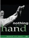 Bishop T D Jakes - Nothing In My Hand